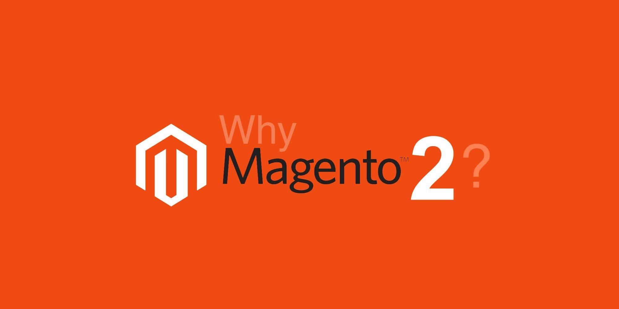 Why Magento 2